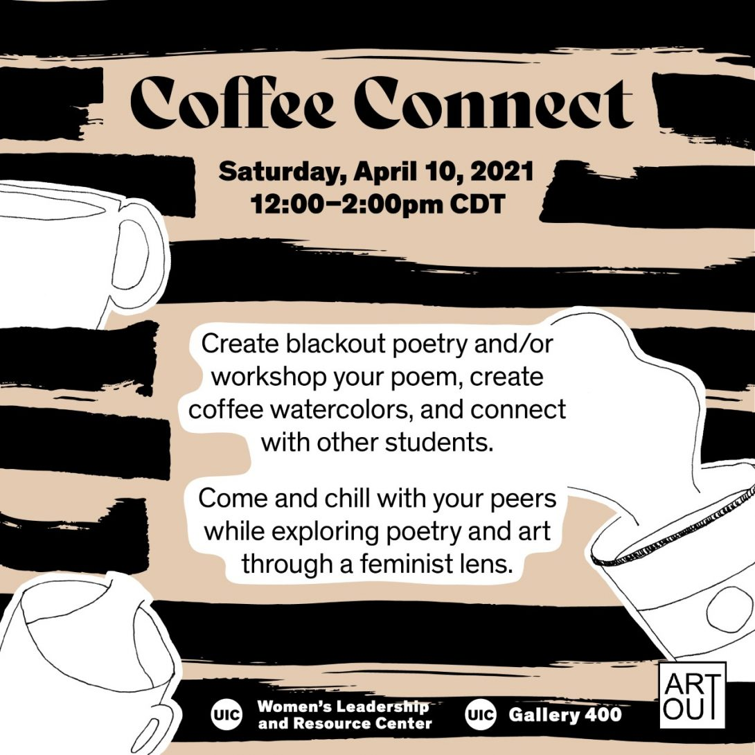 Black and white drawings of coffee mugs and a takeout coffee cup. Text reads: Create blackout poetry and/or workshop your poem, create coffee watercolors, and connect with other students. Come and chill with your peers while exploring poetry and art through a feminist lens.