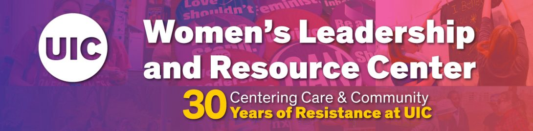 UIC Women's Leadership and Resource Center in white letters. Centering Care & Community | 30 Years of Resistance at UIC in yellow letters. Background is a collage of people at various WLRC events with a pink and purple gradient wash over the images.