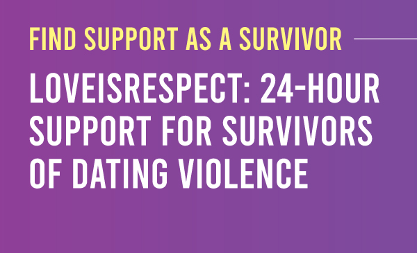 find support from LoveIsRespect: 24 hour support for survivors of dating violence.Purple to dark purple gradient with the title and description