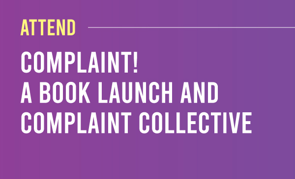 Attend Complaint! A Book Launch and Complaint Collective