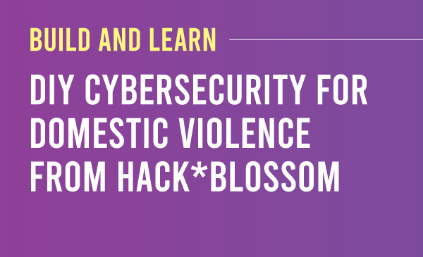 DIY Cybersecurity for Domestic Violence from Hack*Blossom