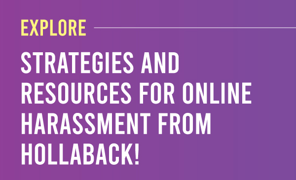 Explore strategies and resources for online harassment from Hollaback!